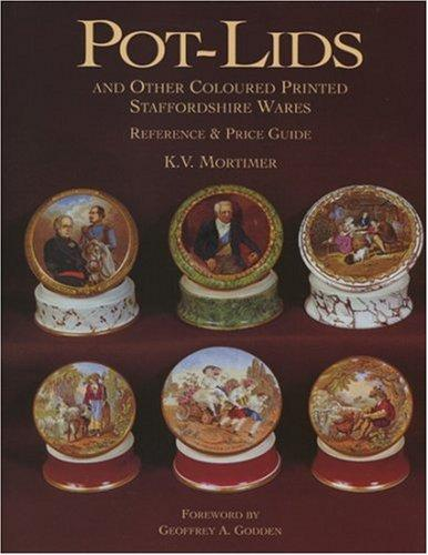Pot-lids and other coloured printed Staffordshire wares by K. V. Mortimer