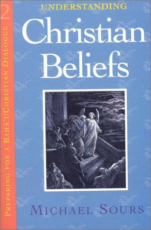Understanding Christian beliefs by Michael W. Sours