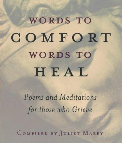 Words to Comfort Words to Heal by Juliet Mabey