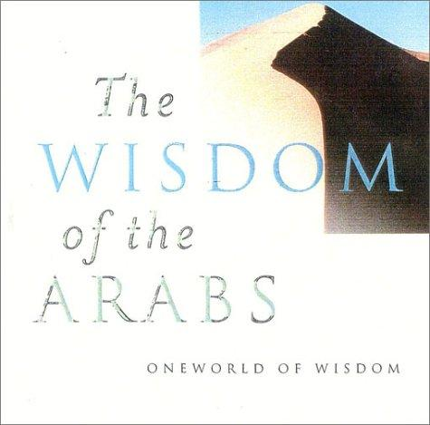 The Wisdom of The Arabs (Oneworld of Wisdom) by Suheil Bushrui