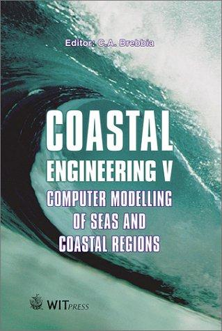 Coastal engineering V by International Conference on Computer Modelling of Seas and Coastal Regions (5th 2001 Rhodes, Greece)