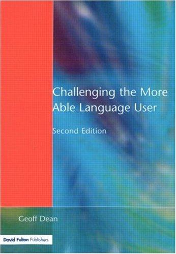 Challenging the More Able Language User (NACE/Fulton Publication) by Geoff Dean