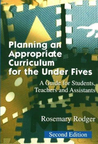 Planning an appropriate curriculum for the under fives by Rosemary Rodger