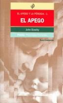 El apego y la perdida I, El Apego/ Attachment and Loss. I. Attachment (Psicologia Profunda / Depth Psychology) by John Bowlby