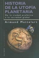 Historia De La Utopia Planetaria / History of the Planetary Utopia by Armand Mattelart