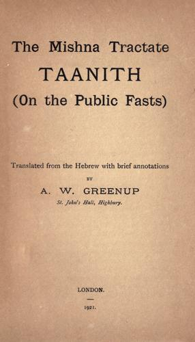 The Mishna tractate Taanith (On the public fasts) by tr. from the Hebrew with brief annotations by A.W. Greenup.
