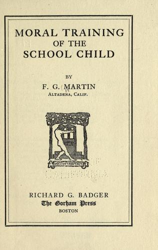 Moral training of the school child by Frank Grant Martin