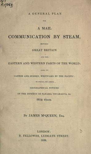 General plan for a mail communication by steam, between Great Britain and the eastern and western parts of the world by James M'Queen