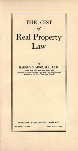 The gist of real property law by Harold Guthrie Aron