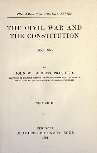 The civil war and the Constitution by John William Burgess