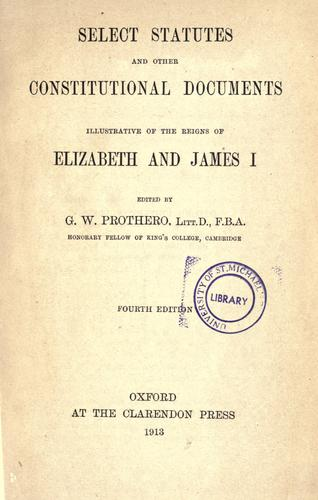 Select statutes and other constitutional documents illustrative of the reigns of Elizabeth and James I by