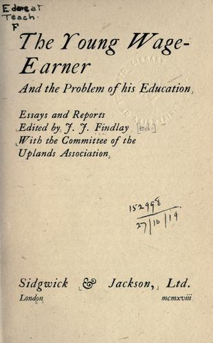 The young wage-earner and the problem of his education by Findlay, Joseph John