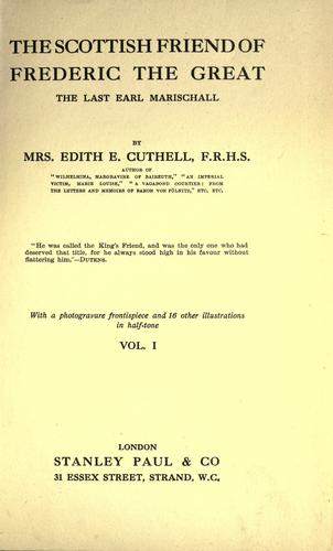 The Scottish friend of Frederic the Great, the last Earl Marischall by Edith E. Cuthell