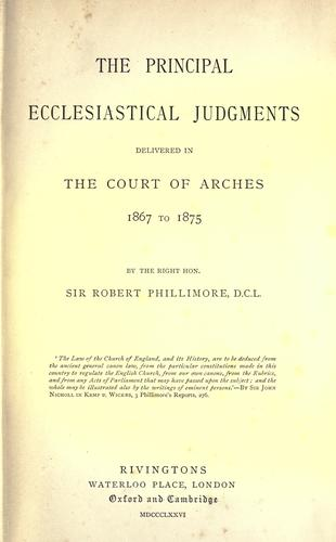 The principal ecclesiastical judgments delivered in the Court of arches 1867 to 1875 by Great Britain. Court of Arches.