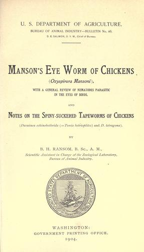 Manson's eye worm of chickens (Oxyspirura Mansoni), with a general review of nematodes parasitic in the eyes of birds and notes on the spiny- suckered tapeworms of chickens by Rommel, George M.