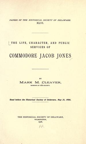 The life, character, and public services of Commodore Jacob Jones by Mark M. Cleaver