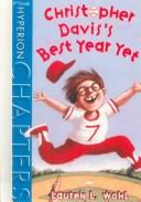 Christopher Davis's Best Year Ever (Hyperion Chapters) by Lauren Wohl