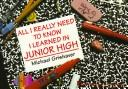 All I Really Need to Know I Learned in Junior High by M. Grishauer